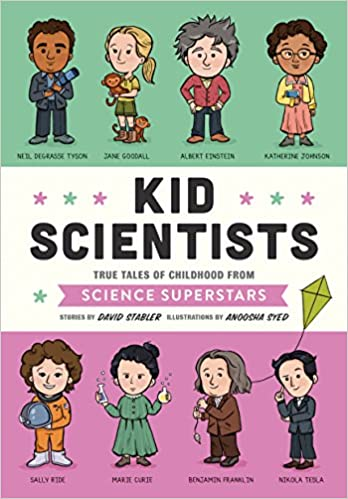 Kid Scientists : True Tales of Childhood from Science Superstars