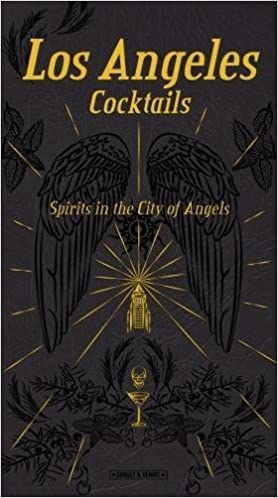 Los Angeles Cocktails: Spirits in the City of Angels